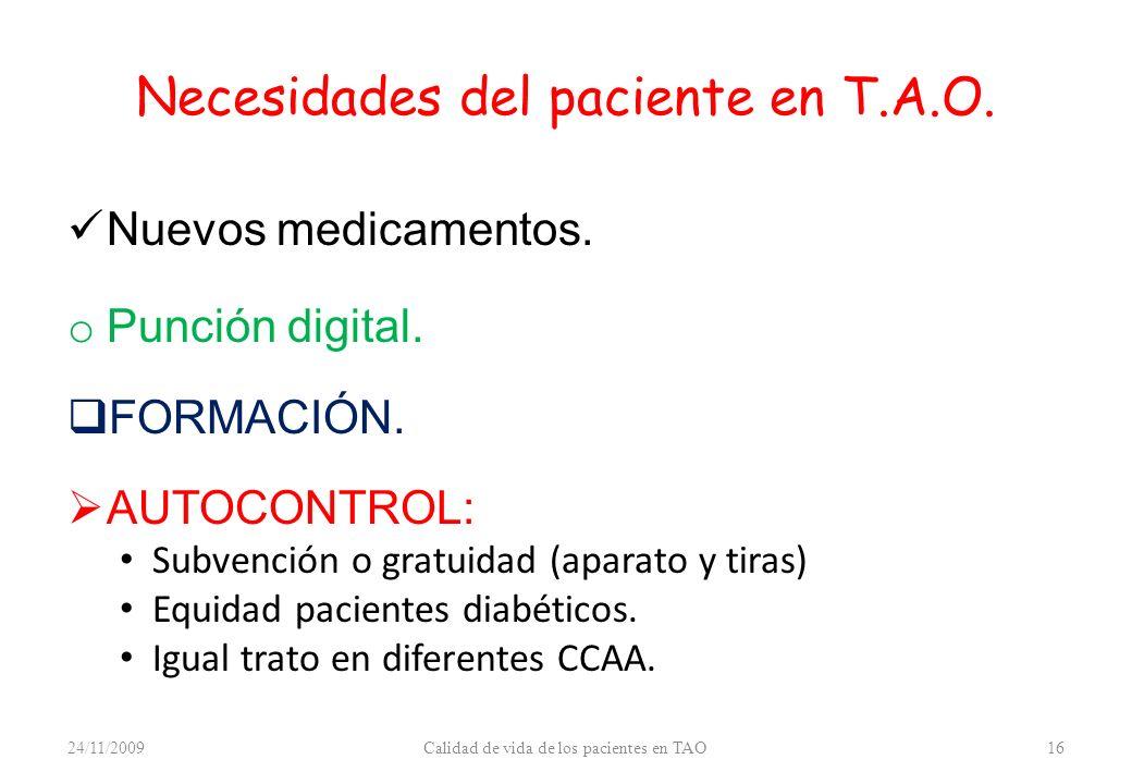 Necesidades del paciente en T.A.O. Nuevos medicamentos. o Punción digital. FORMACIÓN. AUTOCONTROL: Subvención o gratuidad (aparato y tiras) Equidad pa