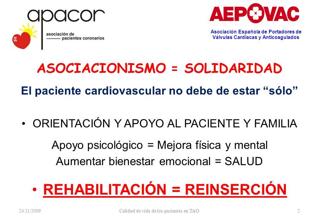 24/11/2009Calidad de vida de los pacientes en TAO2 ASOCIACIONISMO = SOLIDARIDAD El paciente cardiovascular no debe de estar sólo ORIENTACIÓN Y APOYO A