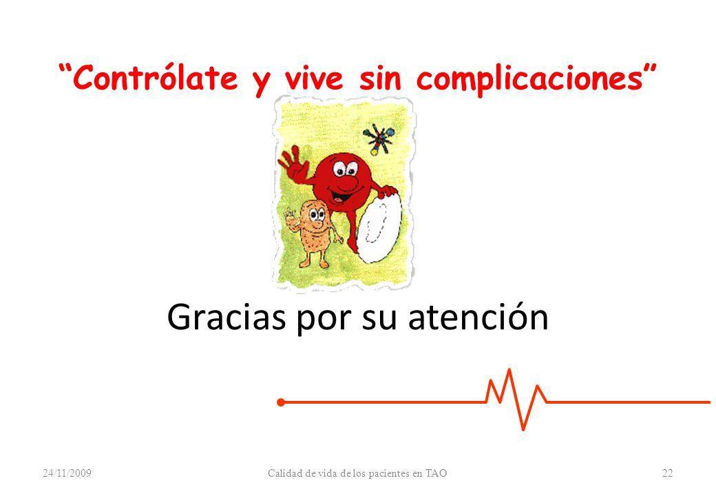 Contrólate y vive sin complicaciones Gracias por su atención 24/11/200922Calidad de vida de los pacientes en TAO