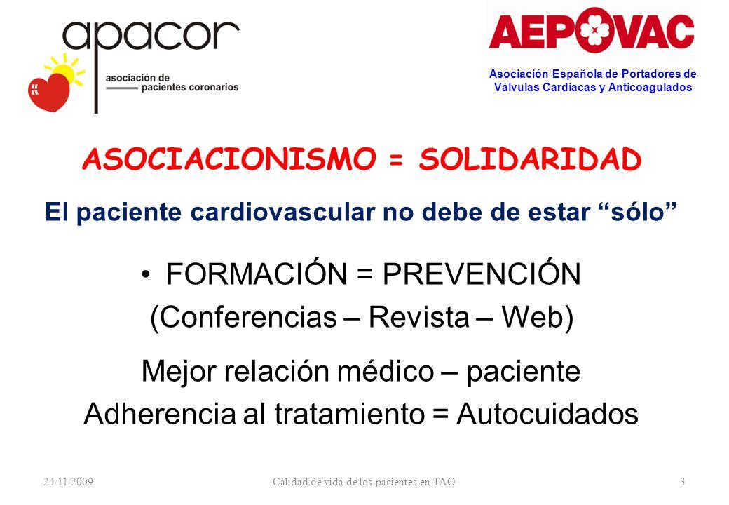 24/11/2009Calidad de vida de los pacientes en TAO3 ASOCIACIONISMO = SOLIDARIDAD El paciente cardiovascular no debe de estar sólo FORMACIÓN = PREVENCIÓ