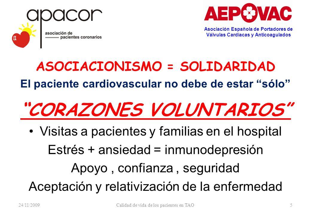 24/11/2009Calidad de vida de los pacientes en TAO5 ASOCIACIONISMO = SOLIDARIDAD El paciente cardiovascular no debe de estar sólo CORAZONES VOLUNTARIOS