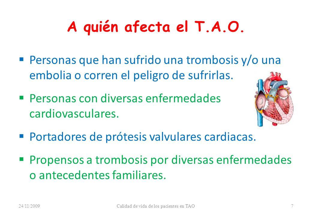 A quién afecta el T.A.O. Personas que han sufrido una trombosis y/o una embolia o corren el peligro de sufrirlas. Personas con diversas enfermedades c