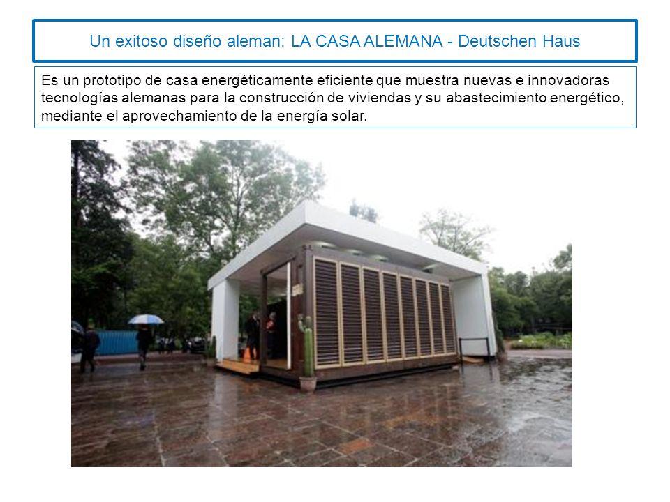 Un exitoso diseño aleman: LA CASA ALEMANA - Deutschen Haus Es un prototipo de casa energéticamente eficiente que muestra nuevas e innovadoras tecnologías alemanas para la construcción de viviendas y su abastecimiento energético, mediante el aprovechamiento de la energía solar.