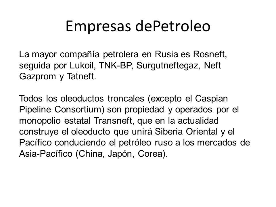 Empresas dePetroleo La mayor compañía petrolera en Rusia es Rosneft, seguida por Lukoil, TNK-BP, Surgutneftegaz, Neft Gazprom y Tatneft.
