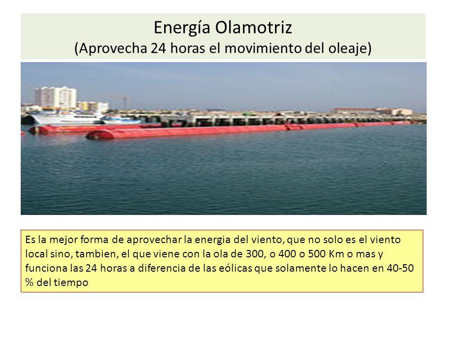 Energía Olamotriz (Aprovecha 24 horas el movimiento del oleaje) Es la mejor forma de aprovechar la energia del viento, que no solo es el viento local sino, tambien, el que viene con la ola de 300, o 400 o 500 Km o mas y funciona las 24 horas a diferencia de las eólicas que solamente lo hacen en 40-50 % del tiempo