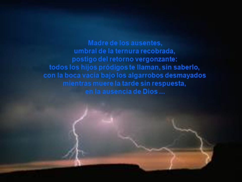 ( El cántaro del mundo está vacío junto al pozo de Dios, abierto en vano.) Entra en casa y verás cuántos hijos le faltan a la mesa del Padre.
