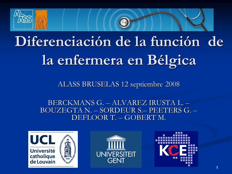1 Diferenciación de la función de la enfermera en Bélgica ALASS BRUSELAS 12 septiembre 2008 BERCKMANS G.