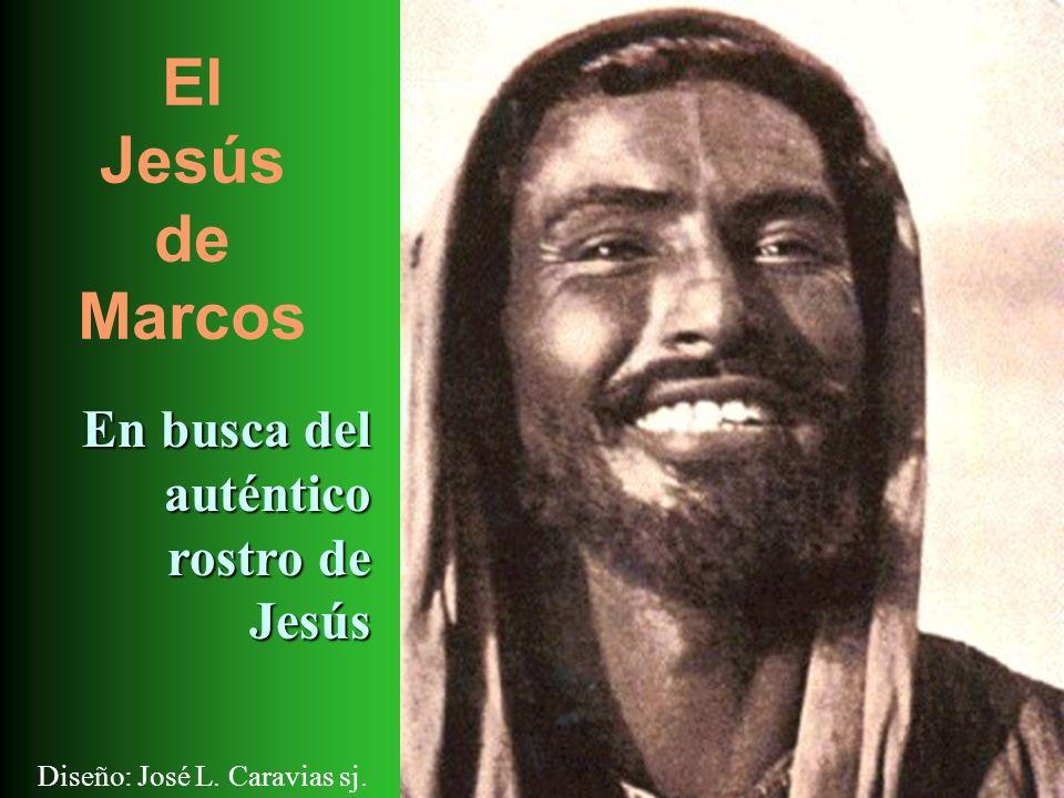 El Jesús de Marcos Diseño: José L. Caravias sj. En busca del auténtico rostro de Jesús