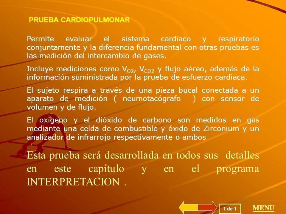 PRUEBA CARDIOPULMONAR Permite evaluar el sistema cardiaco y respiratorio conjuntamente y la diferencia fundamental con otras pruebas es las medición del intercambio de gases.