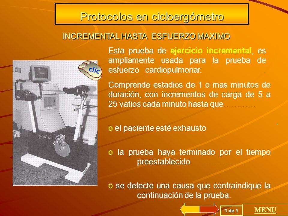 1 de 1 MENU Protocolos en cicloergómetro Esta prueba de ejercicio incremental, es ampliamente usada para la prueba de esfuerzo cardiopulmonar..