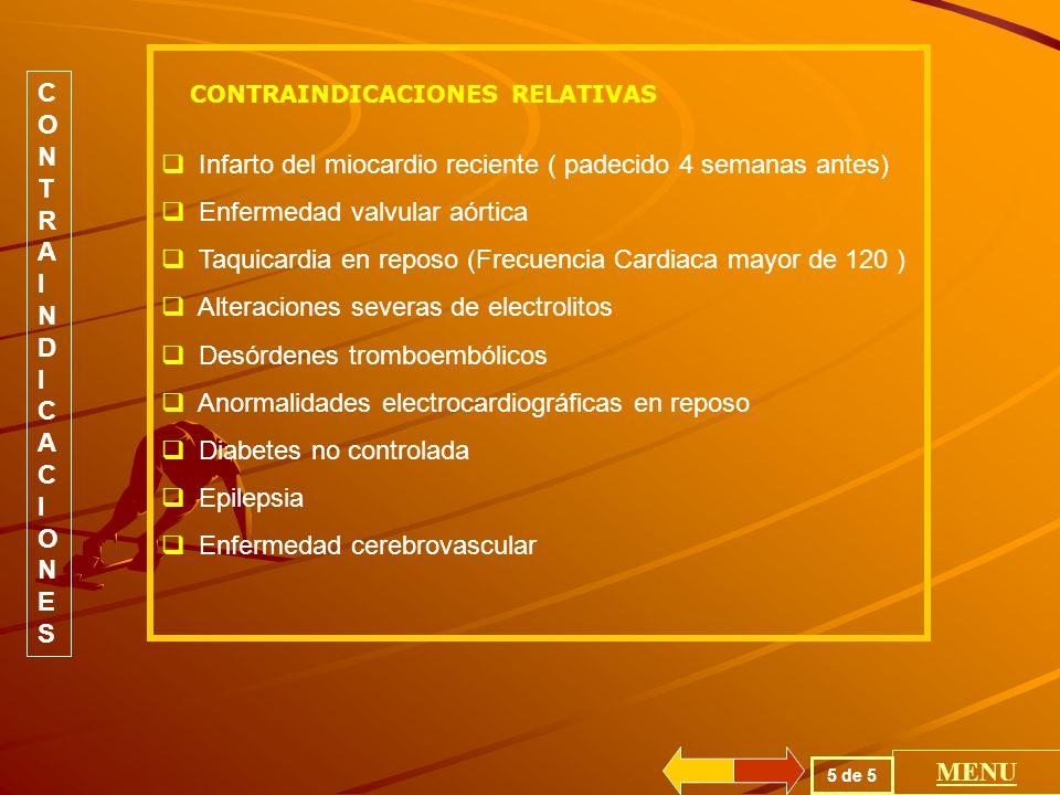 CONTRAINDICACIONESCONTRAINDICACIONES Limitación ortopédica Déficit neuromuscular Hipoxemia severa con Pa O2 menor a 40 mmHg Hipercapnia severa Pa CO2 mayor a 70 mmHg VEF1s menor al 30% del valor predictivo Hipertensión pulmonar severa Cambios electrocardiográficos agudos de isquemia Falla cardiaca no controlada Edema pulmonar Angina inestable Miocarditis aguda Pericarditis aguda Hipertensión no controlada (diastólica120 mmHg y sistólica 250 mmHg) Asma no controlada Enfermedad febril aguda CONTRAINDICACIONES ABSOLUTAS 4 de 5 MENU