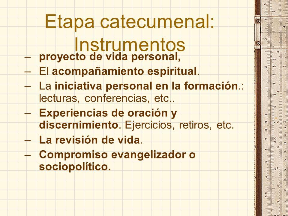 Etapa catecumenal: Instrumentos –proyecto de vida personal, –El acompañamiento espiritual. –La iniciativa personal en la formación.: lecturas, confere