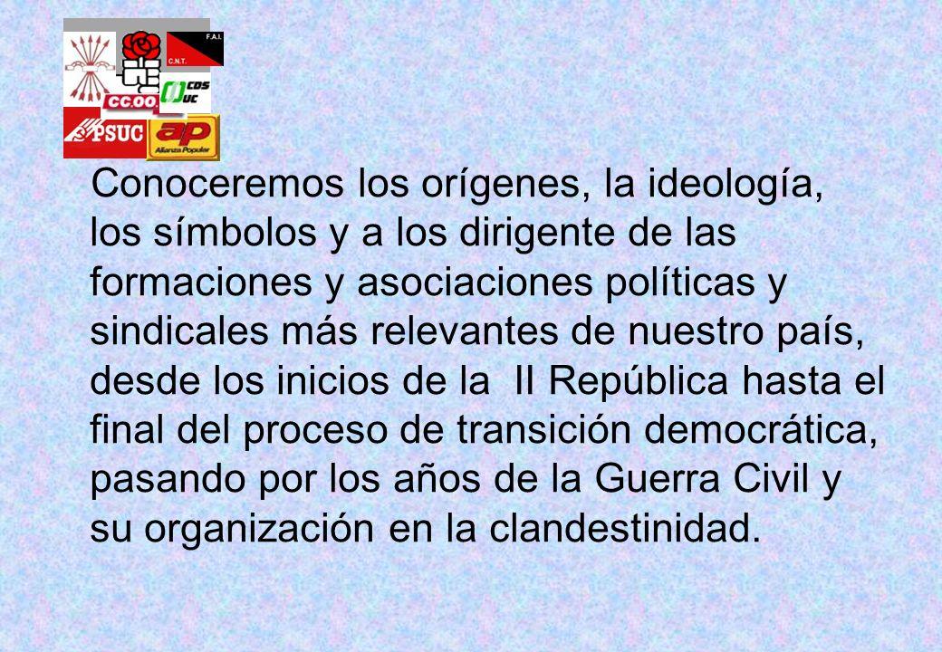 Conoceremos los orígenes, la ideología, los símbolos y a los dirigente de las formaciones y asociaciones políticas y sindicales más relevantes de nues