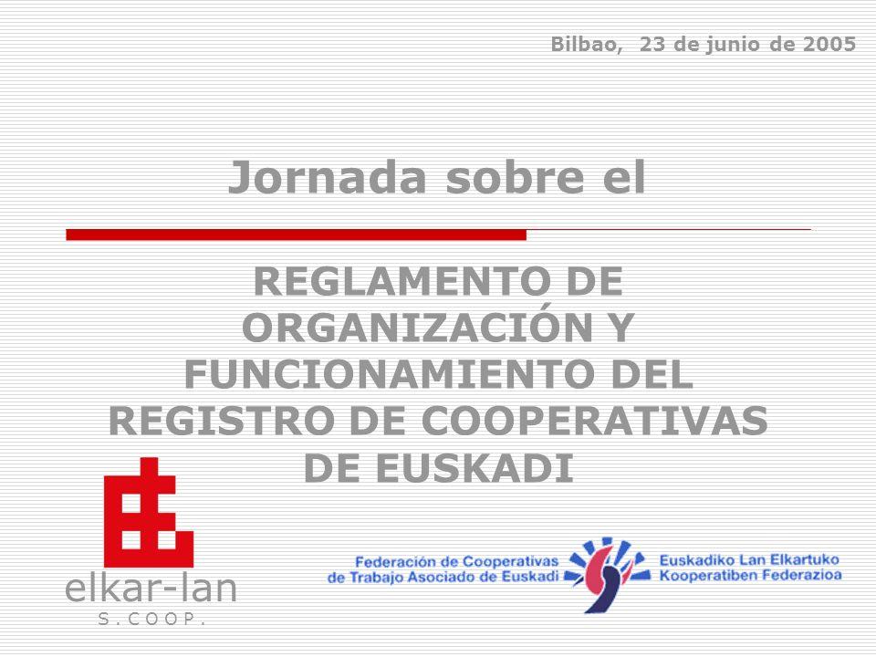 Jornada sobre el REGLAMENTO DE ORGANIZACIÓN Y FUNCIONAMIENTO DEL REGISTRO DE COOPERATIVAS DE EUSKADI elkar-lan S. C O O P. Bilbao, 23 de junio de 2005