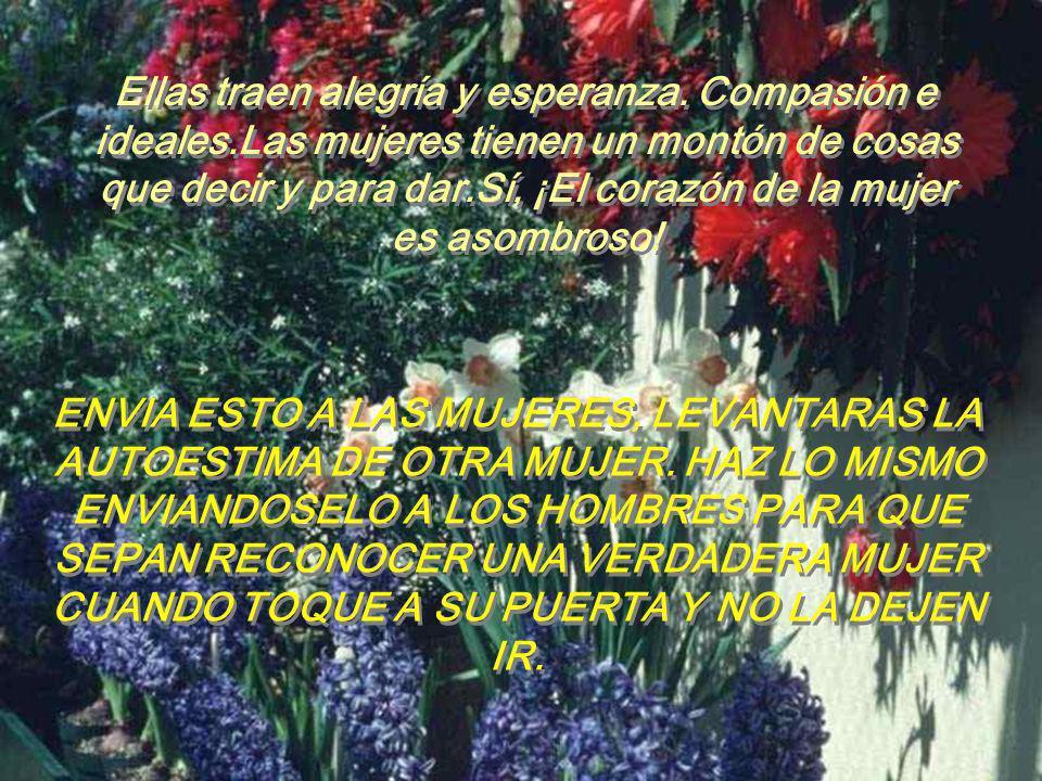 www.iasdsanjudas.com Ellas traen alegría y esperanza. Compasión e ideales.Las mujeres tienen un montón de cosas que decir y para dar.Sí, ¡El corazón d
