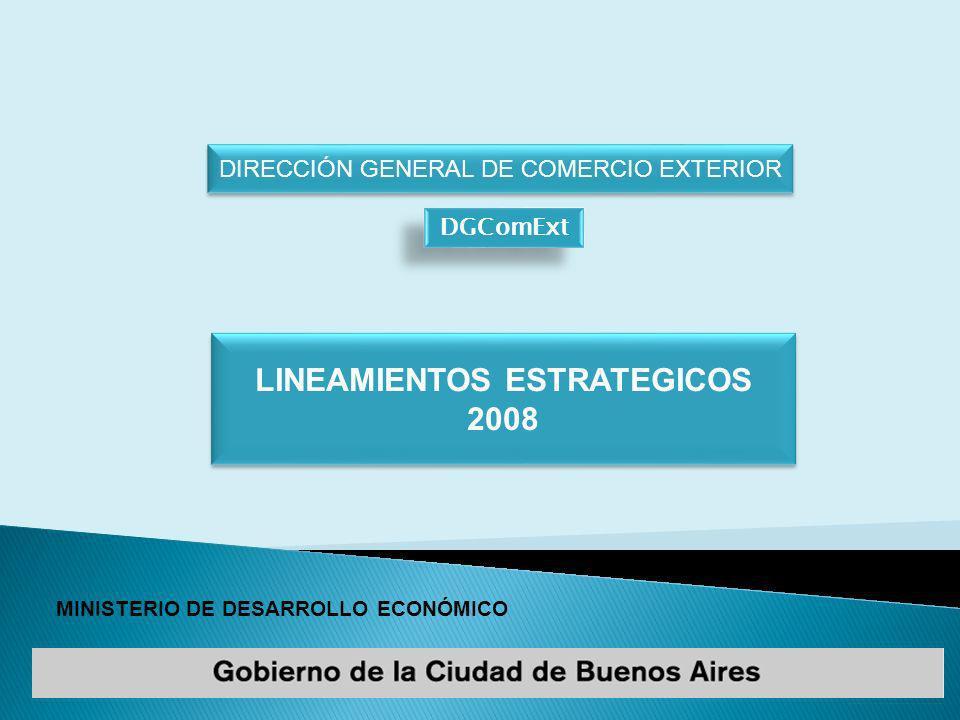 MINISTERIO DE DESARROLLO ECONÓMICO DIRECCIÓN GENERAL DE COMERCIO EXTERIOR DGComExt LINEAMIENTOS ESTRATEGICOS 2008 LINEAMIENTOS ESTRATEGICOS 2008
