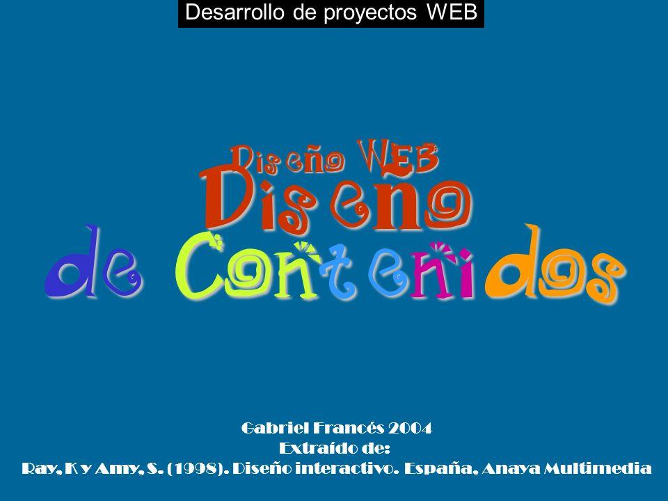 Desarrollo de proyectos WEBDiseño WEB Diseño de Contenidos Gabriel Francés 2004 Extraído de: Ray, K y Amy, S.
