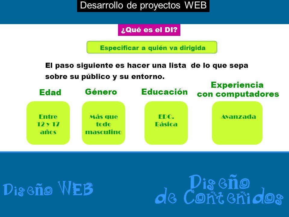 Desarrollo de proyectos WEB Dise ñ o WEB Dise ñ o de Contenidos ¿Qué es el DI? Especificar a quién va dirigida El paso siguiente es hacer una lista de