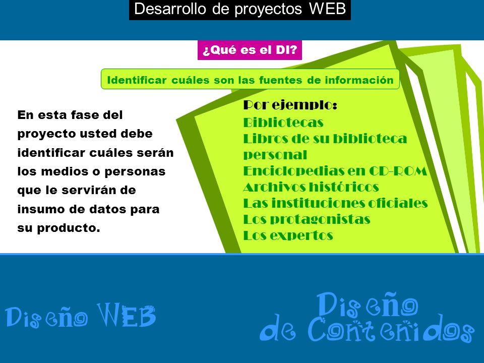 Desarrollo de proyectos WEB Dise ñ o WEB Dise ñ o de Contenidos ¿Qué es el DI? Identificar cuáles son las fuentes de información En esta fase del proy