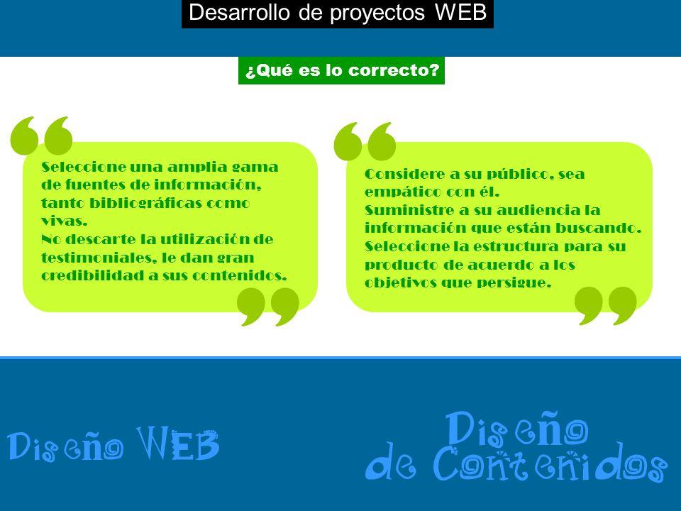 Desarrollo de proyectos WEB Dise ñ o WEB Dise ñ o de Contenidos ¿Qué es lo correcto? Seleccione una amplia gama de fuentes de información, tanto bibli