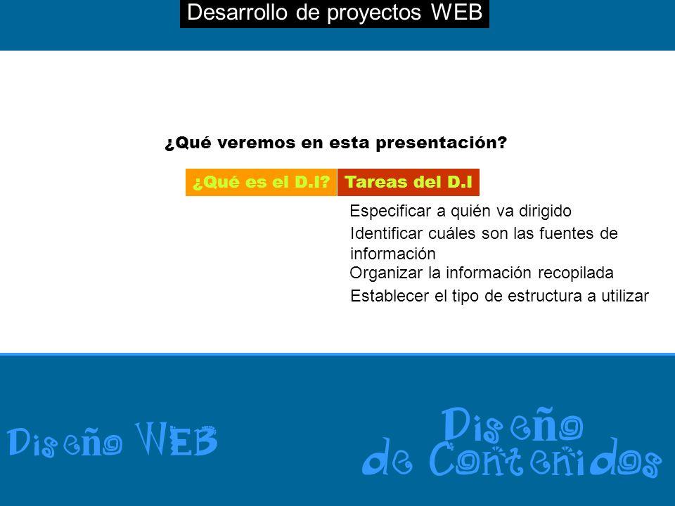 Desarrollo de proyectos WEB Dise ñ o WEB Dise ñ o de Contenidos ¿Qué veremos en esta presentación? ¿Qué es el D.I?Tareas del D.I Especificar a quién v