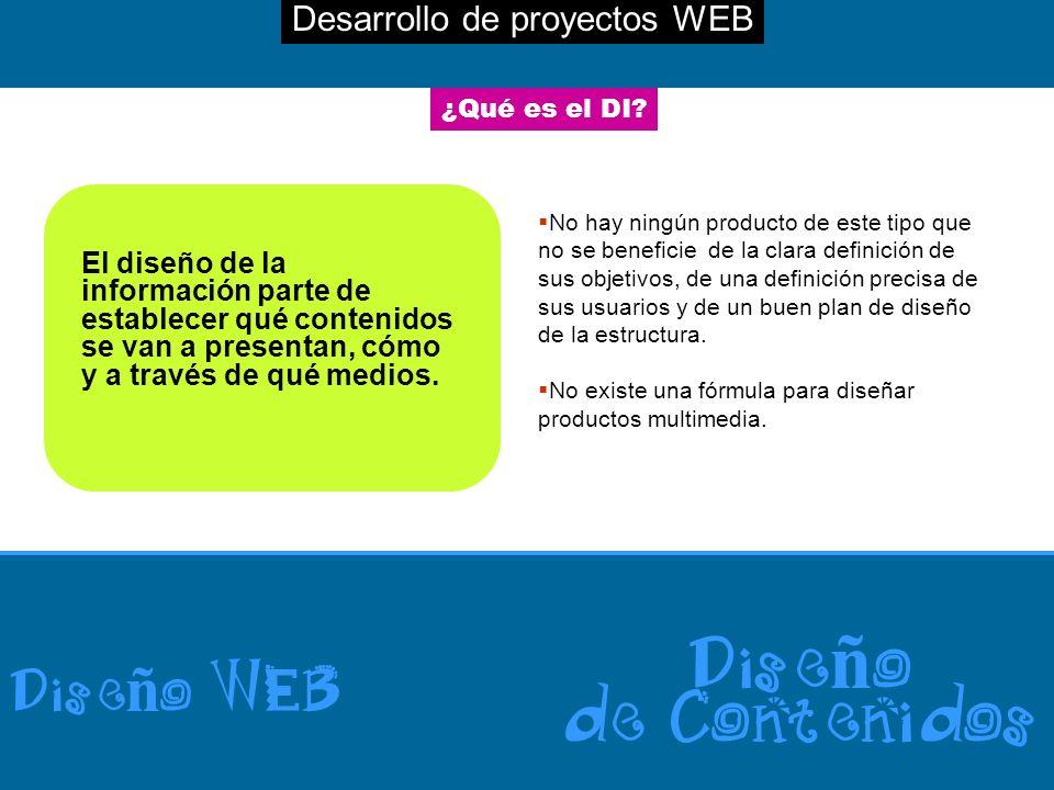 Desarrollo de proyectos WEB Dise ñ o WEB Dise ñ o de Contenidos ¿Qué es el DI? El diseño de la información parte de establecer qué contenidos se van a