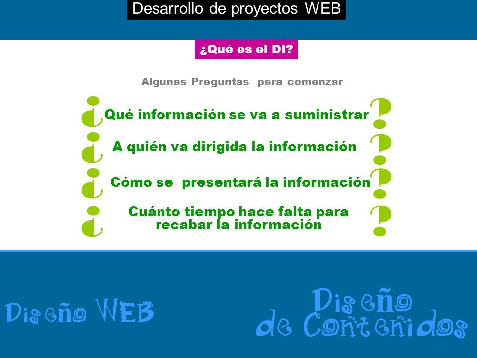 Desarrollo de proyectos WEB Dise ñ o WEB Dise ñ o de Contenidos ¿Qué es el DI? Algunas Preguntas para comenzar Qué información se va a suministrar ¿ ?