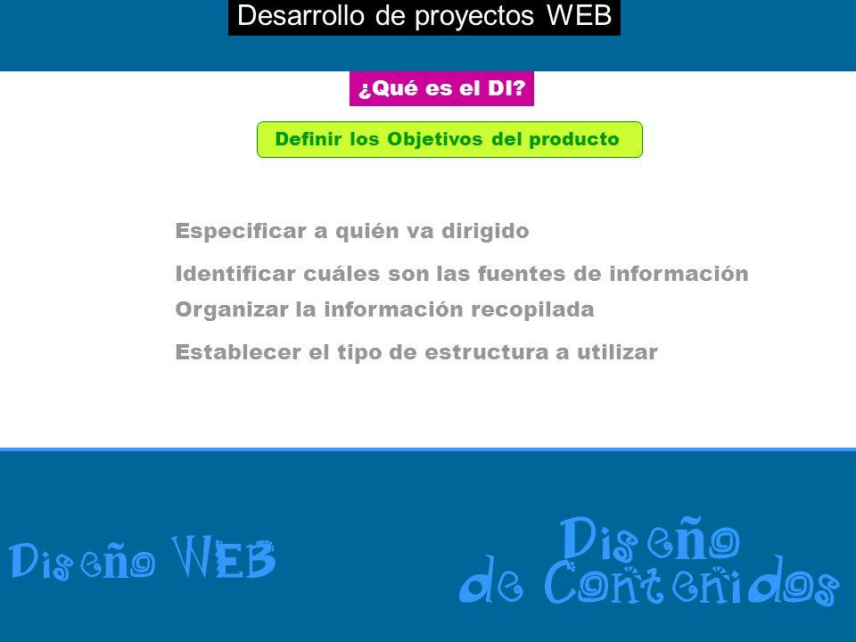 Desarrollo de proyectos WEB Dise ñ o WEB Dise ñ o de Contenidos ¿Qué es el DI? Definir los Objetivos del producto Especificar a quién va dirigido Iden