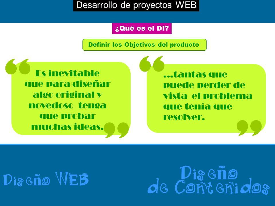 Desarrollo de proyectos WEB Dise ñ o WEB Dise ñ o de Contenidos Es inevitable que para diseñar algo original y novedoso tenga que probar muchas ideas.