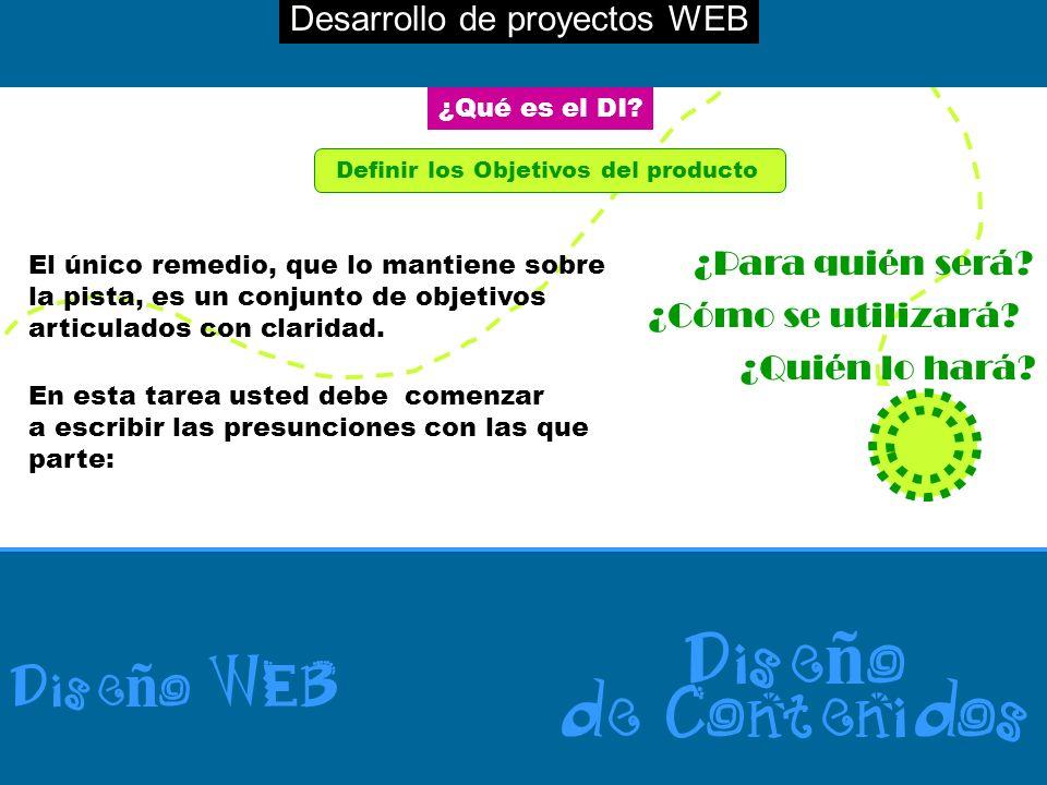 Desarrollo de proyectos WEB Dise ñ o WEB Dise ñ o de Contenidos El único remedio, que lo mantiene sobre la pista, es un conjunto de objetivos articulados con claridad.