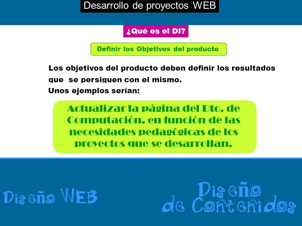 Desarrollo de proyectos WEB Dise ñ o WEB Dise ñ o de Contenidos ¿Qué es el DI? Definir los Objetivos del producto Los objetivos del producto deben def