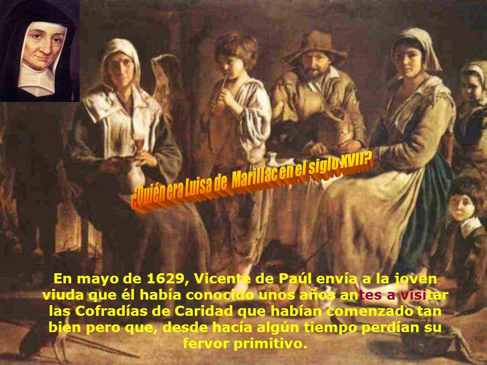 En mayo de 1629, Vicente de Paúl envía a la joven viuda que él había conocido unos años antes a visitar las Cofradías de Caridad que habían comenzado tan bien pero que, desde hacía algún tiempo perdían su fervor primitivo.