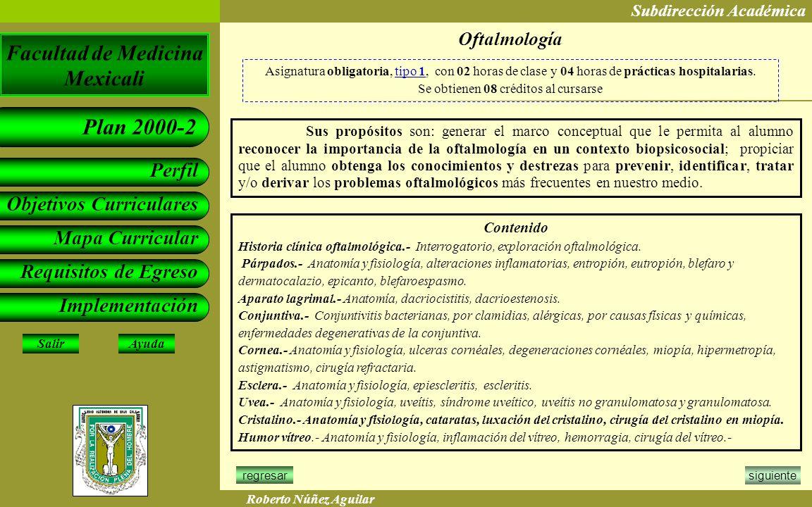 Facultad de Medicina Mexicali Subdirección Académica Objetivos Curriculares Mapa Curricular Requisitos de Egreso Implementación Perfil Plan 2000-2 Ayu