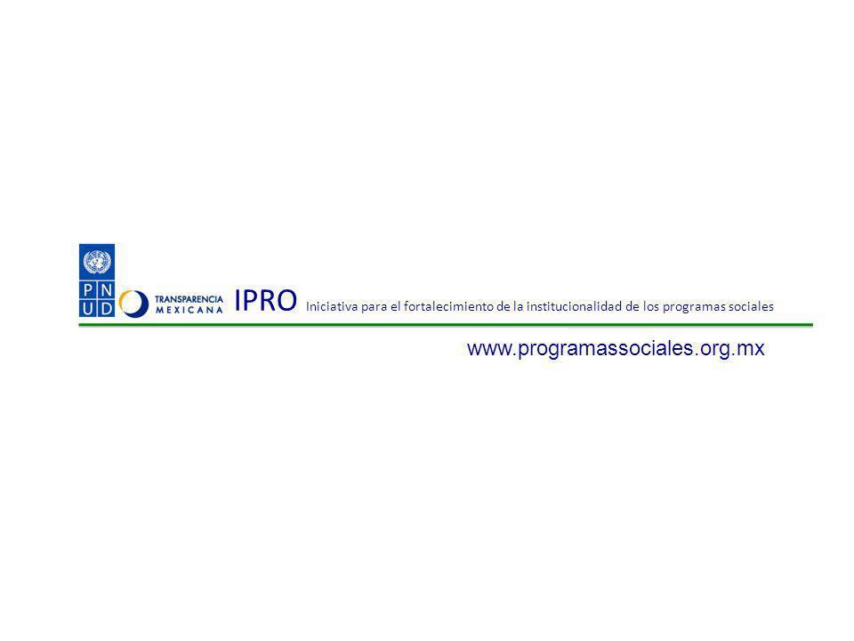 IPRO Iniciativa para el fortalecimiento de la institucionalidad de los programas sociales www.programassociales.org.mx