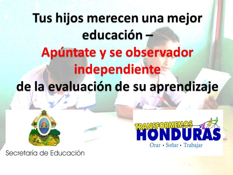 Tus hijos merecen una mejor educación – Apúntate y se observador independiente de la evaluación de su aprendizaje