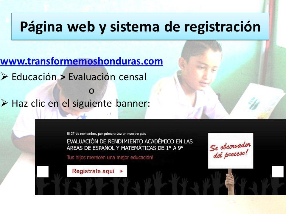 Página web y sistema de registración www.transformemoshonduras.com Educación > Evaluación censal o Haz clic en el siguiente banner: