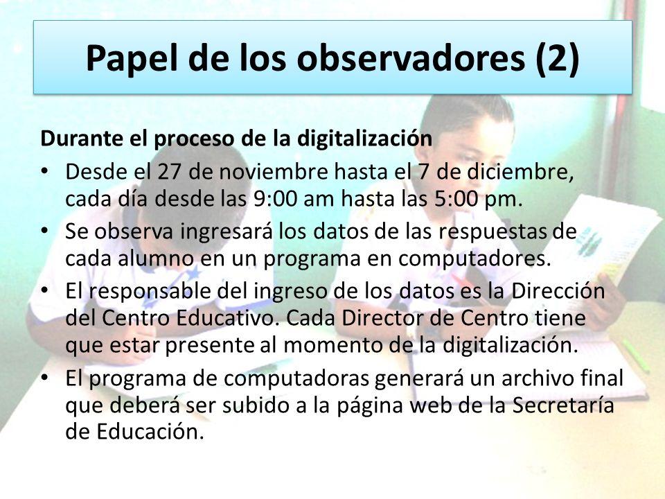 Papel de los observadores (2) Durante el proceso de la digitalización Desde el 27 de noviembre hasta el 7 de diciembre, cada día desde las 9:00 am has
