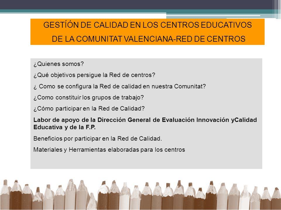 GESTÍÓN DE CALIDAD EN LOS CENTROS EDUCATIVOS DE LA COMUNITAT VALENCIANA-RED DE CENTROS ¿Quienes somos? ¿Qué objetivos persigue la Red de centros? ¿ Co
