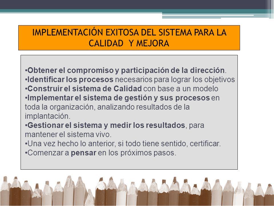Obtener el compromiso y participación de la dirección. Identificar los procesos necesarios para lograr los objetivos Construir el sistema de Calidad c