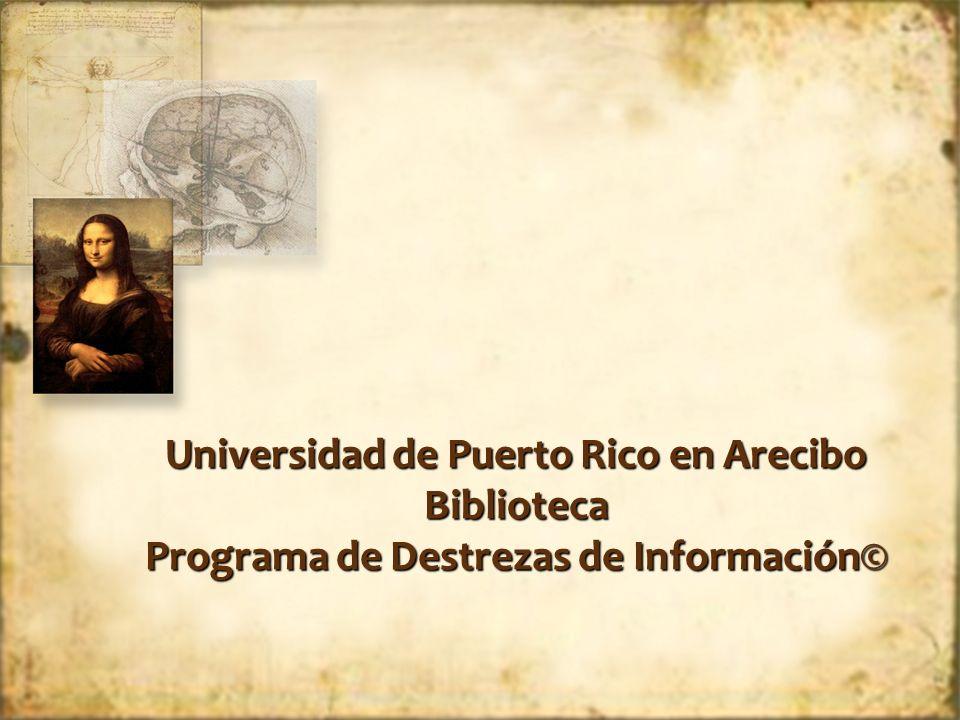 Universidad de Puerto Rico en Arecibo Biblioteca Programa de Destrezas de Información©