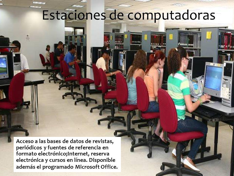 Estaciones de computadoras Acceso a las bases de datos de revistas, periódicos y fuentes de referencia en formato electrónico;Internet, reserva electrónica y cursos en línea.