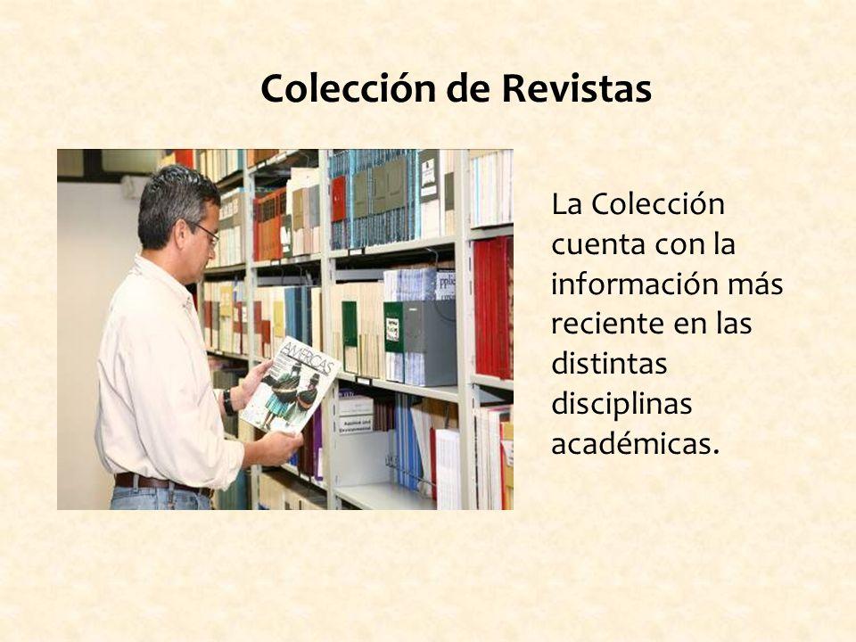 La Colección cuenta con la información más reciente en las distintas disciplinas académicas.
