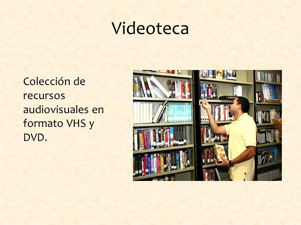 Videoteca Colección de recursos audiovisuales en formato VHS y DVD.