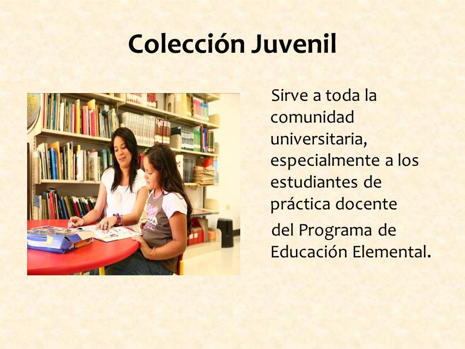 Colección Juvenil Sirve a toda la comunidad universitaria, especialmente a los estudiantes de práctica docente del Programa de Educación Elemental.