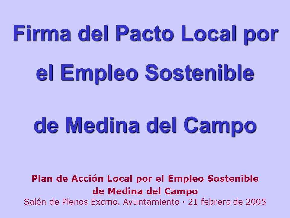 Firma del Pacto Local por el Empleo Sostenible de Medina del Campo Plan de Acción Local por el Empleo Sostenible de Medina del Campo Salón de Plenos E