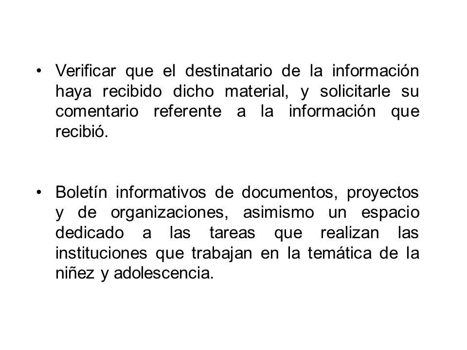 Verificar que el destinatario de la información haya recibido dicho material, y solicitarle su comentario referente a la información que recibió.