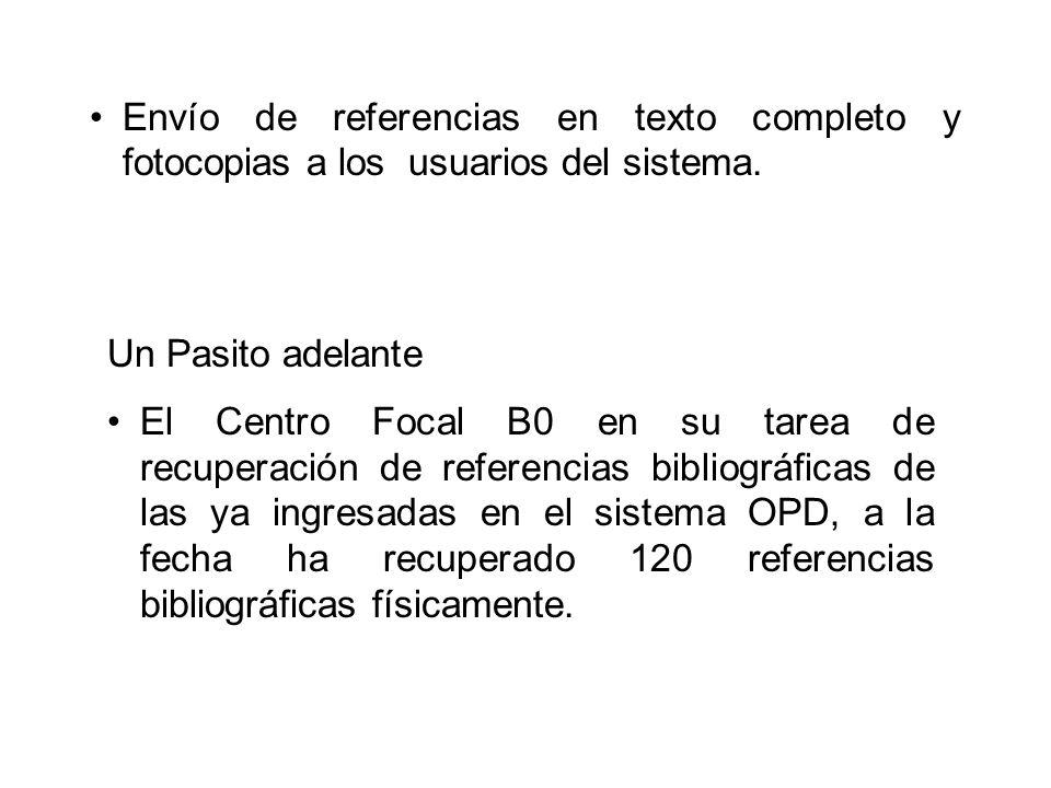 Un Pasito adelante El Centro Focal B0 en su tarea de recuperación de referencias bibliográficas de las ya ingresadas en el sistema OPD, a la fecha ha recuperado 120 referencias bibliográficas físicamente.