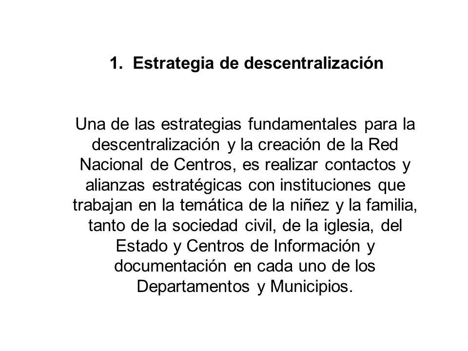 1. Estrategia de descentralización Una de las estrategias fundamentales para la descentralización y la creación de la Red Nacional de Centros, es real