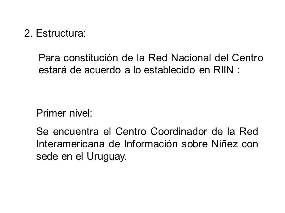 2. Estructura: Para constitución de la Red Nacional del Centro estará de acuerdo a lo establecido en RIIN : Primer nivel: Se encuentra el Centro Coord
