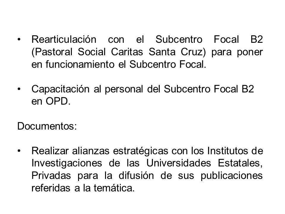 Rearticulación con el Subcentro Focal B2 (Pastoral Social Caritas Santa Cruz) para poner en funcionamiento el Subcentro Focal.